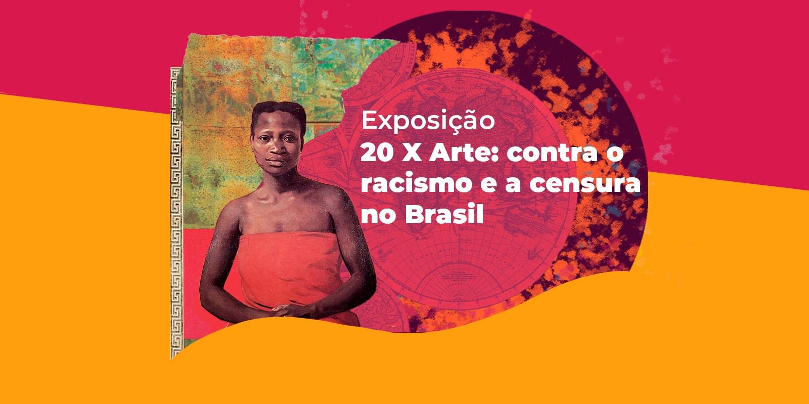 Exposição Online: 20 X Arte: Contra O Racismo E A Censura No Brasil